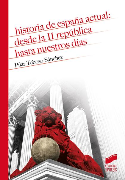 HISTORIA DE ESPAÑA ACTUAL: DESDE LA II REPÚBLICA HASTA NUESTROS DÍAS.