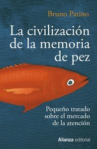 LA CIVILIZACIÓN DE LA MEMORIA DE PEZ. PEQUEÑO TRATADO SOBRE EL MERCADO DE LA ATENCIÓN