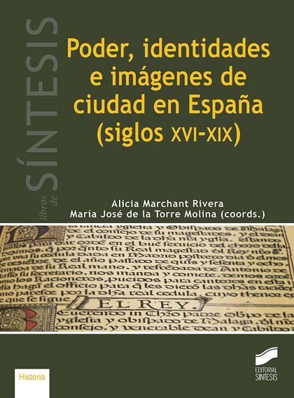 PODER, IDENTIDADES E IMÁGENES DE CIUDAD EN ESPAÑA (SIGLOS XVI-XIX)