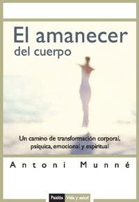 EL AMANECER DEL CUERPO: UN CAMINO DE TRANSFORMACIÓN CORPORAL, PSÍQUICA, EMOCIONAL Y ESPIRITUAL