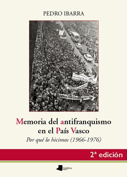 MEMORIA DEL ANTIFRANQUISMO EN EL PAÍS VASCO. POR QUÉ LO HICIMOS (1966-1976)