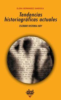 TENDENCIAS HISTORIOGRÁFICAS ACTUALES: ESCRIBIR HISTORIA HOY