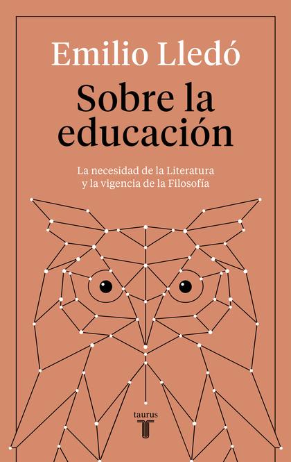 SOBRE LA EDUCACIÓN. LA NECESIDAD DE LA LITERATURA Y LA VIGENCIA DE LA FILOSOFÍA