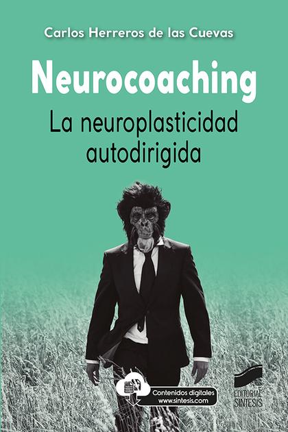 NEUROCOACHING. LA NEUROPLASTICIDAD AUTODIRIGIDA.