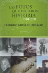 LAS FOTOS QUE HICIERON HISTORIA, 1900-2011.