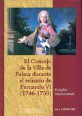 EL CONCEJO DE LA VILLA DE PALMA DURANTE EL REINADO DE FERNANDO VI (1746-1759) : ESTUDIO INSTITU