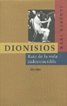 DIONISIOS RAIZ DE LA VIDA INDESTRUCTIBLE
