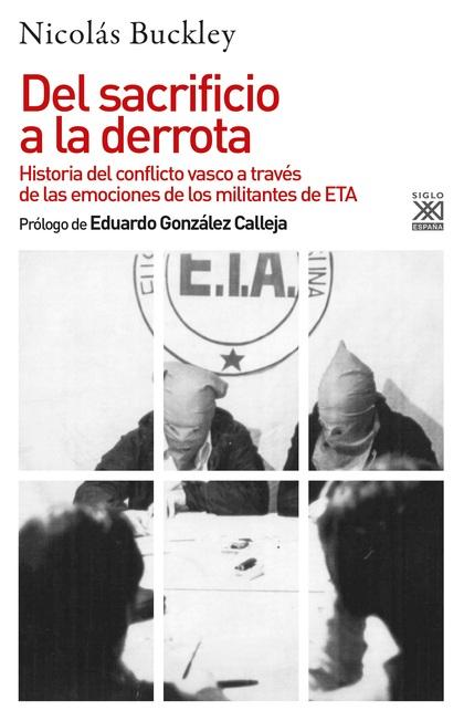 DEL SACRIFICIO A LA DERROTA HISTORIA DEL CONFLICTO VASCO  LAS EMOCIONES MILITANTES DE ETA
