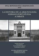 LA HISTORIA DE LA ARQUEOLOGÍA HISPANO-PORTUGUESA A DEBATE.