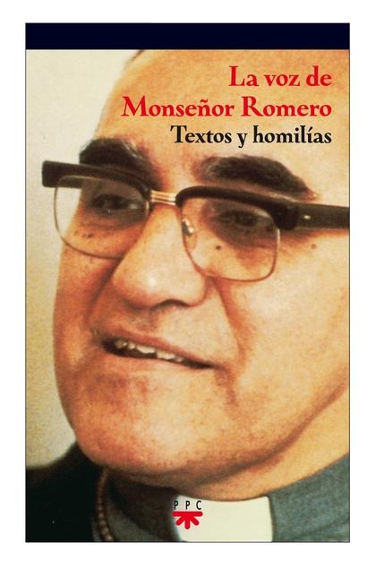 LA VOZ DE MONSEÑOR ROMERO : TEXTOS Y HOMILÍAS