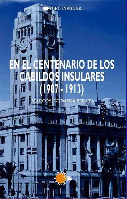 EN EL CENTENARIO DE LOS CABILDOS INSULARES (1907-1913)