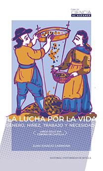 LA LUCHA POR LA VIDA. GÉNERO, NIÑEZ, TRABAJO Y NECESIDAD (LARGO SIGLO XVII, CORONA DE CASTILLA)