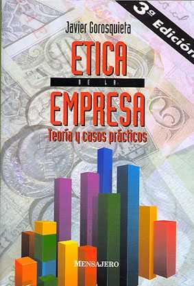 ETICA DE LA EMPRESA. TEORIA Y CASOS PRACTICOS