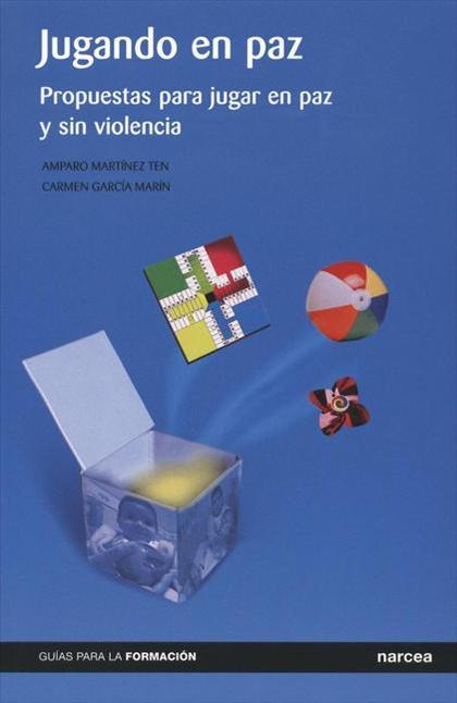 JUGANDO EN PAZ : PROPUESTAS PARA JUGAR EN PAZ Y SIN VIOLENCIA