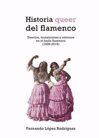 HISTORIA QUEER DEL FLAMENCO. DESVÍOS, TRANSICIONES Y RETORNOS EN EL BAILE FLAMENCO (1808-