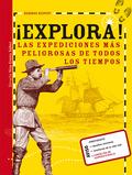 ¡EXPLORA!. LAS EXPEDICIONES MÁS PELIGROSAS DE TODOS LOS TIEMPOS