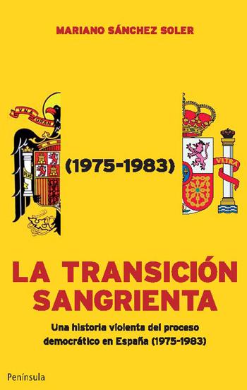 LA TRANSICIÓN SANGRIENTA : UNA HISTORIA VIOLENTA DEL PROCESO DEMOCRÁTICO EN ESPAÑA (1975-1983)