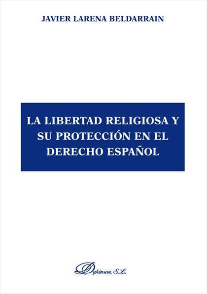 LA LIBERTAD RELIGIOSA Y SU PROTECCIÓN EN EL DERECHO ESPAÑOL