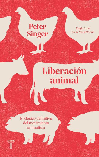 LIBERACIÓN ANIMAL. EL CLÁSICO DEFINITIVO DEL MOVIMIENTO ANIMALISTA