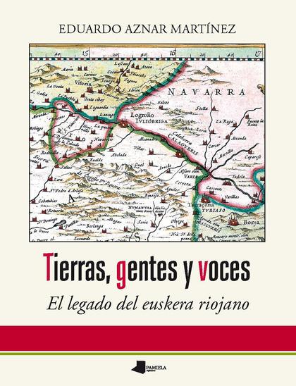 TIERRAS, GENTES Y VOCES. EL LEGADO DEL EUSKERA RIOJANO