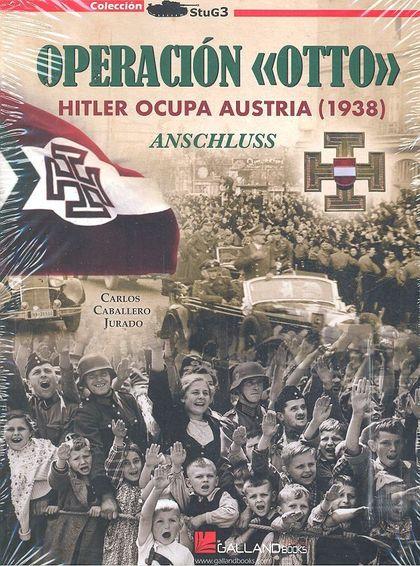 OPERACIÓN OTTO. HITLER OCUPA AUSTRIA. (1938) ANSCHLUSS