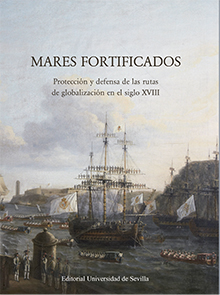 MARES FORTIFICADOS.. PROTECCIÓN Y DEFENSA DE LAS RUTAS DE GLOBALIZACIÓN EN EL SIGLO XVIII