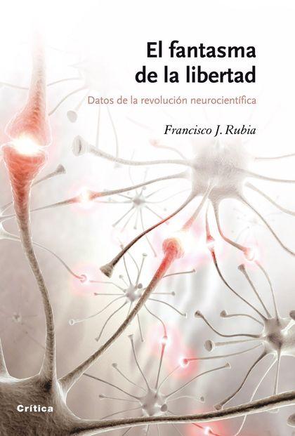 EL FANTASMA DE LA LIBERTAD : DATOS DE LA REVOLUCIÓN NEUROCIENTÍFICA