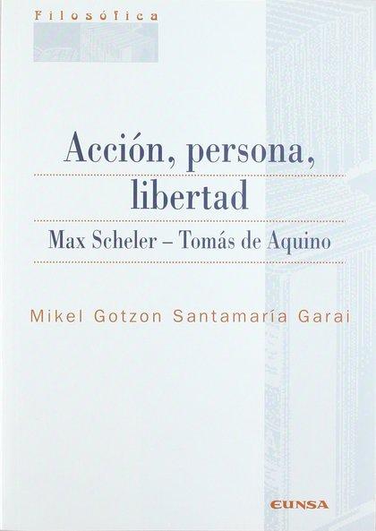 ACCIÓN, PERSONAW, LIBERTAD. MAX SCHELER-TOMÁS DE AQUINO