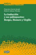 LA TRADUCCIÓN Y SUS PALIMPSESTOS : BORGES, HOMERO, VIRGILIO
