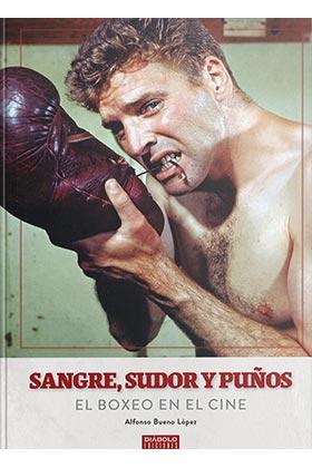 SANGRE SUDOR Y PUÑOS EL BOXEO EN EL CINE.