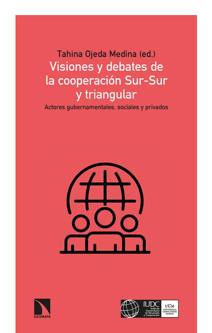 VISIONES Y DEBATES DE LA COOPERACIÓN SUR-SUR Y TRIANGULAR. ACTORES GUBERNAMENTALES, SOCIALES Y