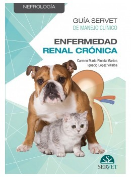 GUÍA SERVET: MANEJO CLÍNICO DE LA INSUFICIENCIA RENAL CRÓNICA EN PEQUEÑOS ANIMAL