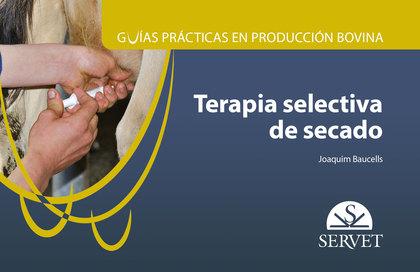 GUÍAS DE PRÁCTICAS DE PRODUCCIÓN BOVINA. TERAPIA SELECTIVA DE SECADO