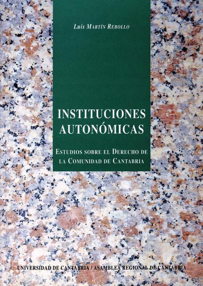 INSTITUCIONES AUTONÓMICAS : ESTUDIO SOBRE EL DERECHO DE CANTABRIA
