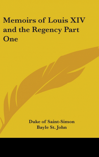 MEMOIRS OF LOUIS XIV AND THE REGENCY PART ONE