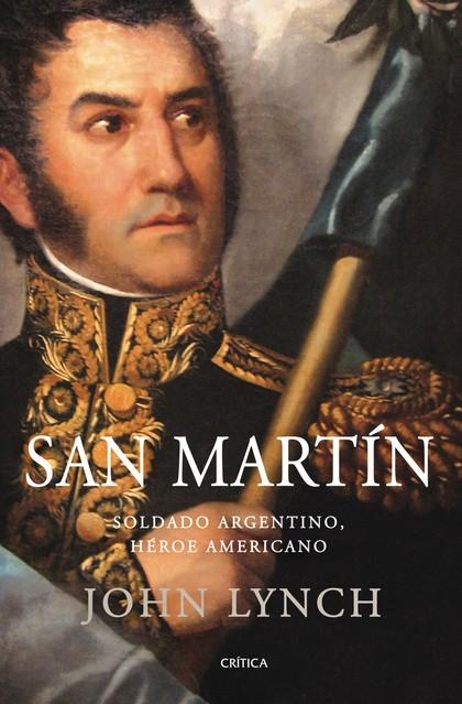 SAN MARTÍN : SOLDADO ARGENTINO, HÉROE AMERICANO