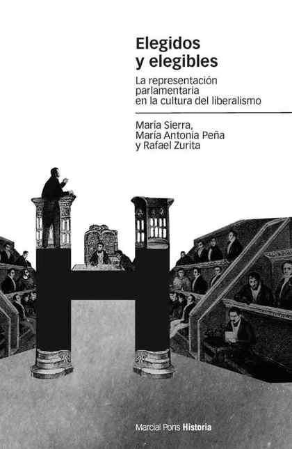 ELEGIDOS Y ELEGIBLES : LA REPRESENTACIÓN PARLAMENTARIA EN LA CULTURA DEL LIBERALISMO