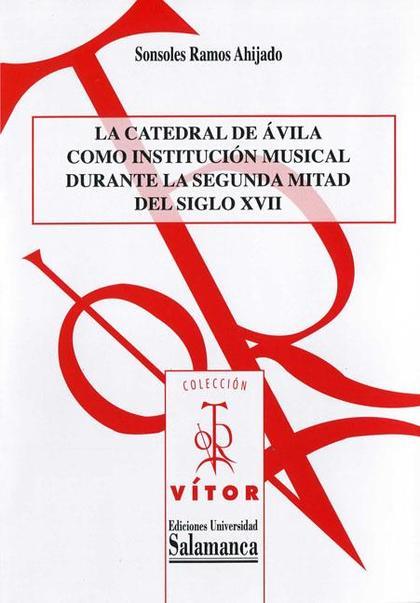 LA CATEDRAL DE ÁVILA COMO INSTITUCIÓN MUSICAL DURANTE LA SEGUNDA MITAD DEL SIGLO
