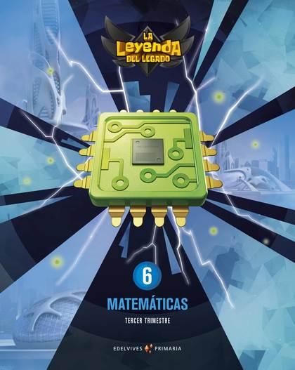 PROYECTO: LA LEYENDA DEL LEGADO. MATEMÁTICAS 6. TRIMESTRES.