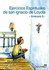 EJERCICIOS ESPIRITUALES DE SAN IGNACIO DE LOYOLA : ITINERARIO 5