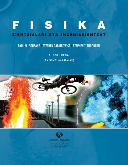 FISIKA ZIENTZIALARI ETA INGENIARIENTZAT. 1. BOLUMENA (1.ETIK - 21.ERA GAIAK).