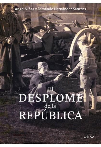 EL DESPLOME DE LA REPÚBLICA. LA VERDADERA HISTORIA DEL FINAL DE LA GUERRA CIVIL