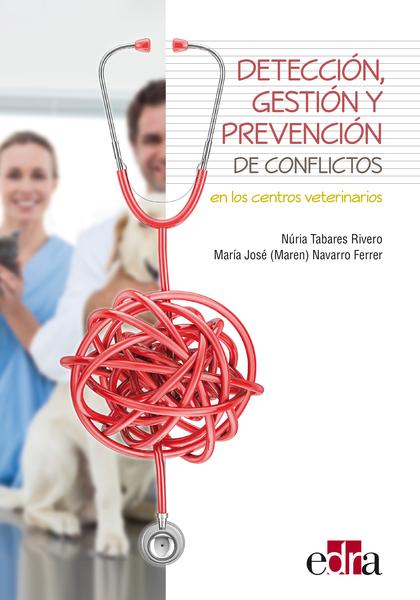 DETECCIÓN, GESTIÓN Y PREVENCIÓN DE CONFLICTOS EN LOS CENTROS VETERINARIOS