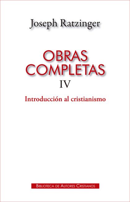 OBRAS COMPLETAS IV INTRODUCCION AL CRISTIANISMO