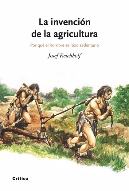 LA INVENCIÓN DE LA AGRICULTURA : POR QUÉ EL HOMBRE SE HIZO SEDENTARIO