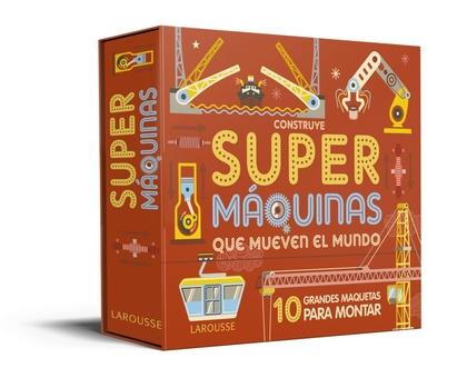 CONSTRUYE SUPERMÁQUINAS QUE MUEVEN EL MUNDO.