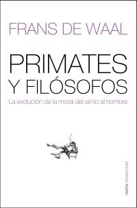 PRIMATES Y FILÓSOFOS: LA EVOLUCIÓN DE LA MORAL DEL SIMIO AL HOMBRE
