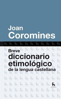 BREVE DICCIONARIO ETIMOLOGICO DE LA LENGUA CASTELLANA.