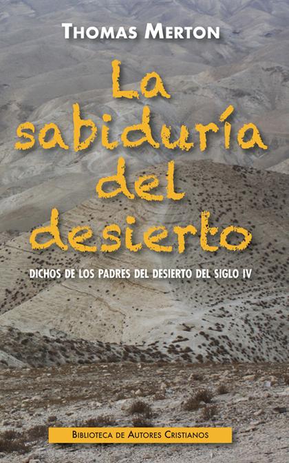 SABIDURIA DEL DESIERTO, LA. DICHOS DE LOS PADRES DESIERTO