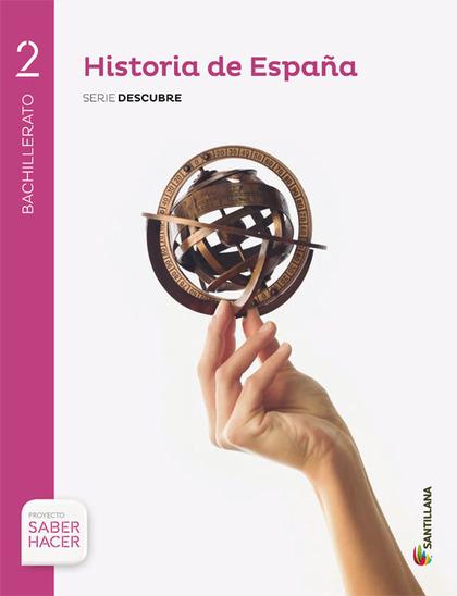 HISTORIA DE ESPAÑA 2 BACHILLERATO SERIE DESCUBRE 2016.
